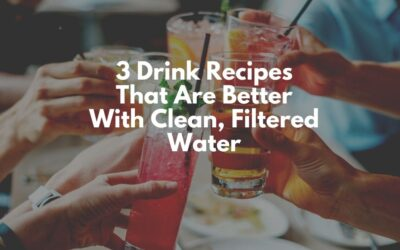 3 Drink Recipes That Are Better With Clean, Filtered Water