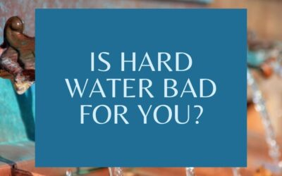 Is Hard Water Bad for You?